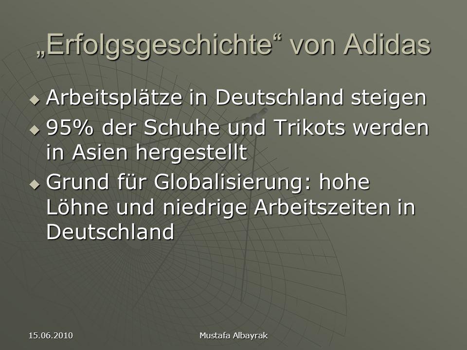 """15.06.2010 Mustafa Albayrak """"Erfolgsgeschichte von Adidas  Arbeitsplätze in Deutschland steigen  95% der Schuhe und Trikots werden in Asien hergestellt  Grund für Globalisierung: hohe Löhne und niedrige Arbeitszeiten in Deutschland"""