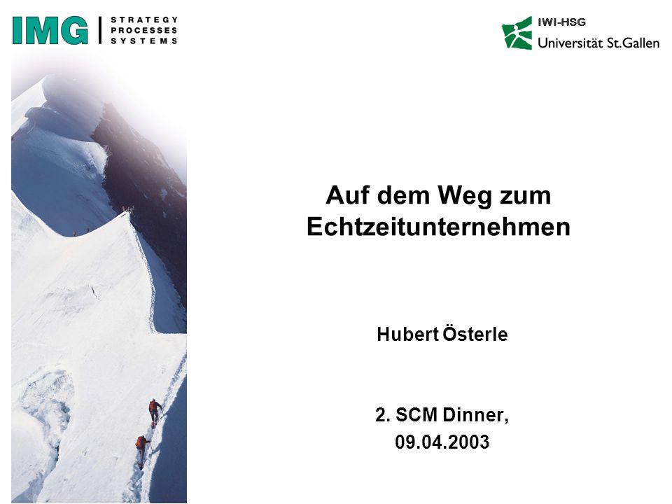 IWI-HSG Auf dem Weg zum Echtzeitunternehmen Hubert Österle 2. SCM Dinner, 09.04.2003