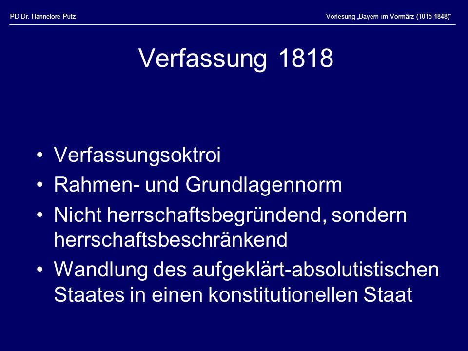 """PD Dr. Hannelore PutzVorlesung """"Bayern im Vormärz (1815-1848)"""" Verfassung 1818 Verfassungsoktroi Rahmen- und Grundlagennorm Nicht herrschaftsbegründen"""