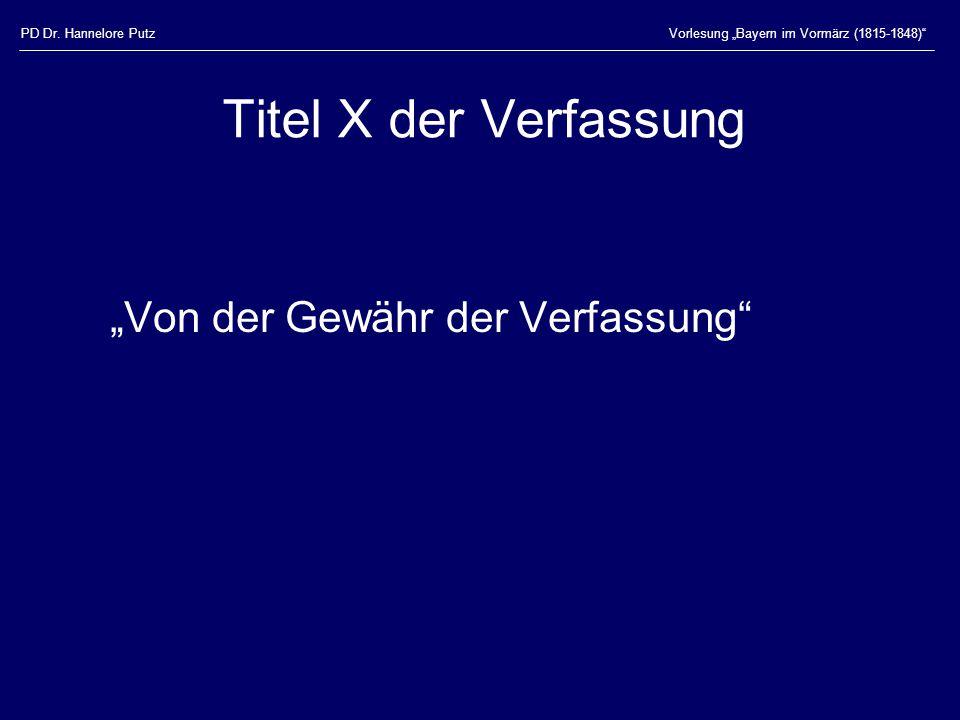 """PD Dr. Hannelore PutzVorlesung """"Bayern im Vormärz (1815-1848)"""" Titel X der Verfassung """"Von der Gewähr der Verfassung"""""""