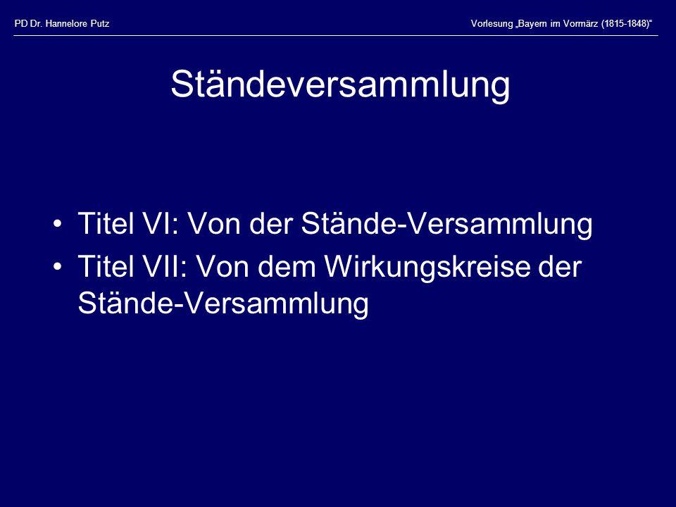 """PD Dr. Hannelore PutzVorlesung """"Bayern im Vormärz (1815-1848)"""" Ständeversammlung Titel VI: Von der Stände-Versammlung Titel VII: Von dem Wirkungskreis"""