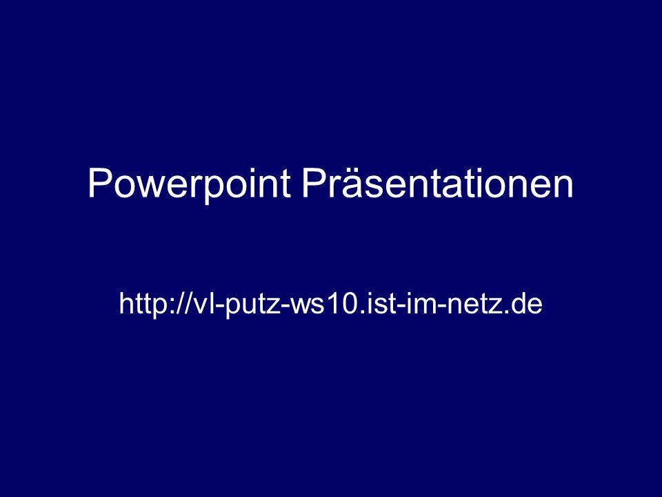 Powerpoint Präsentationen http://vl-putz-ws10.ist-im-netz.de