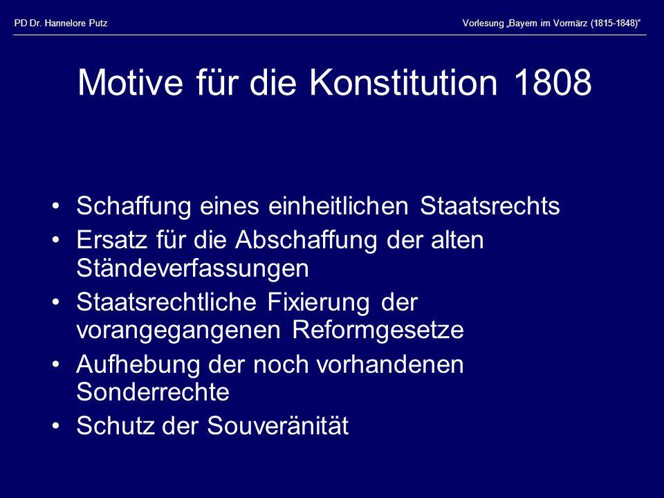"""PD Dr. Hannelore PutzVorlesung """"Bayern im Vormärz (1815-1848)"""" Motive für die Konstitution 1808 Schaffung eines einheitlichen Staatsrechts Ersatz für"""