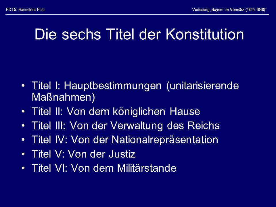 """PD Dr. Hannelore PutzVorlesung """"Bayern im Vormärz (1815-1848)"""" Die sechs Titel der Konstitution Titel I: Hauptbestimmungen (unitarisierende Maßnahmen)"""