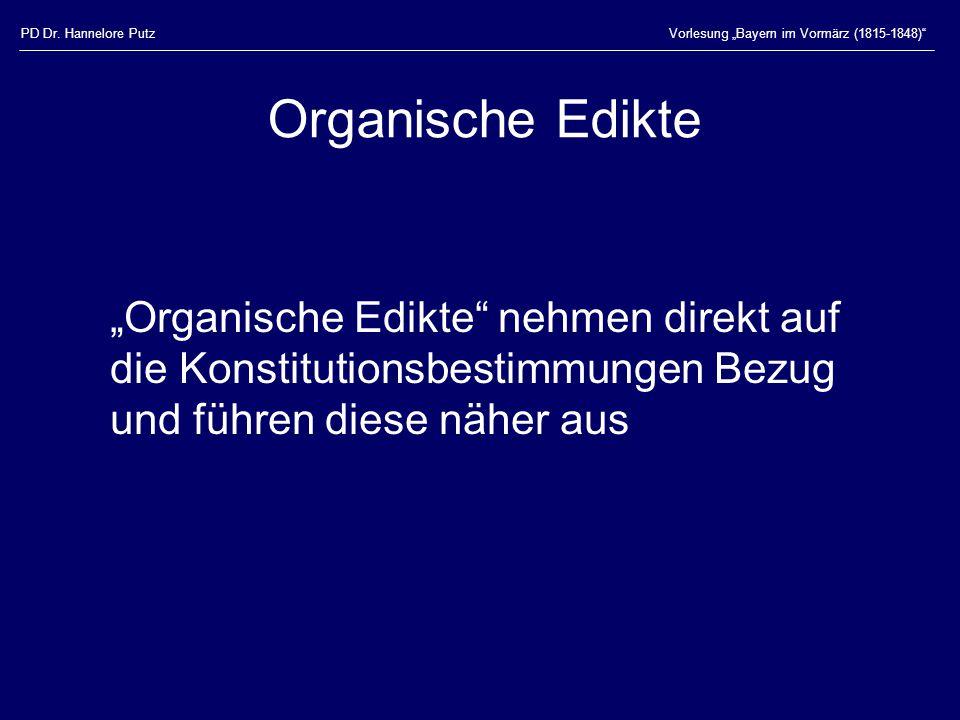 """PD Dr. Hannelore PutzVorlesung """"Bayern im Vormärz (1815-1848)"""" Organische Edikte """"Organische Edikte"""" nehmen direkt auf die Konstitutionsbestimmungen B"""