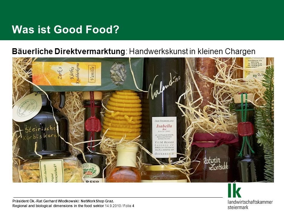 Präsident Ök.-Rat Gerhard Wlodkowski: NetWorkShop Graz. Regional and biological dimensions in the food sektor 14.9.2010 / Folie 4 Was ist Good Food? B