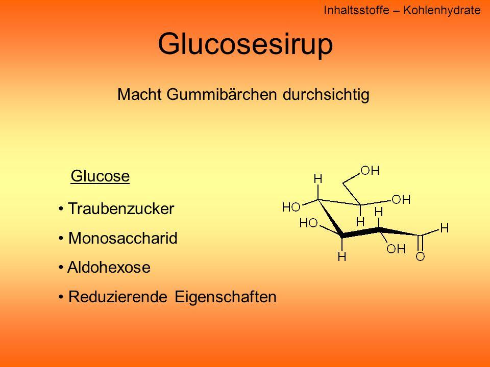 Glucosesirup Inhaltsstoffe – Kohlenhydrate Traubenzucker Monosaccharid Aldohexose Reduzierende Eigenschaften Glucose Macht Gummibärchen durchsichtig