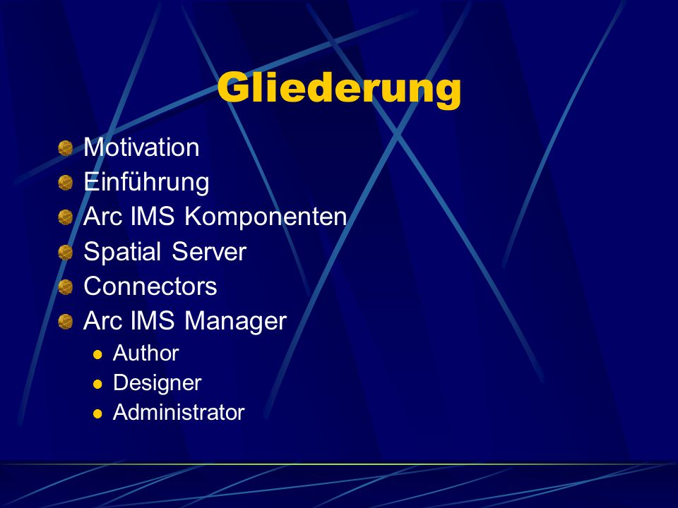 Gliederung Motivation Einführung Arc IMS Komponenten Spatial Server Connectors Arc IMS Manager Author Designer Administrator