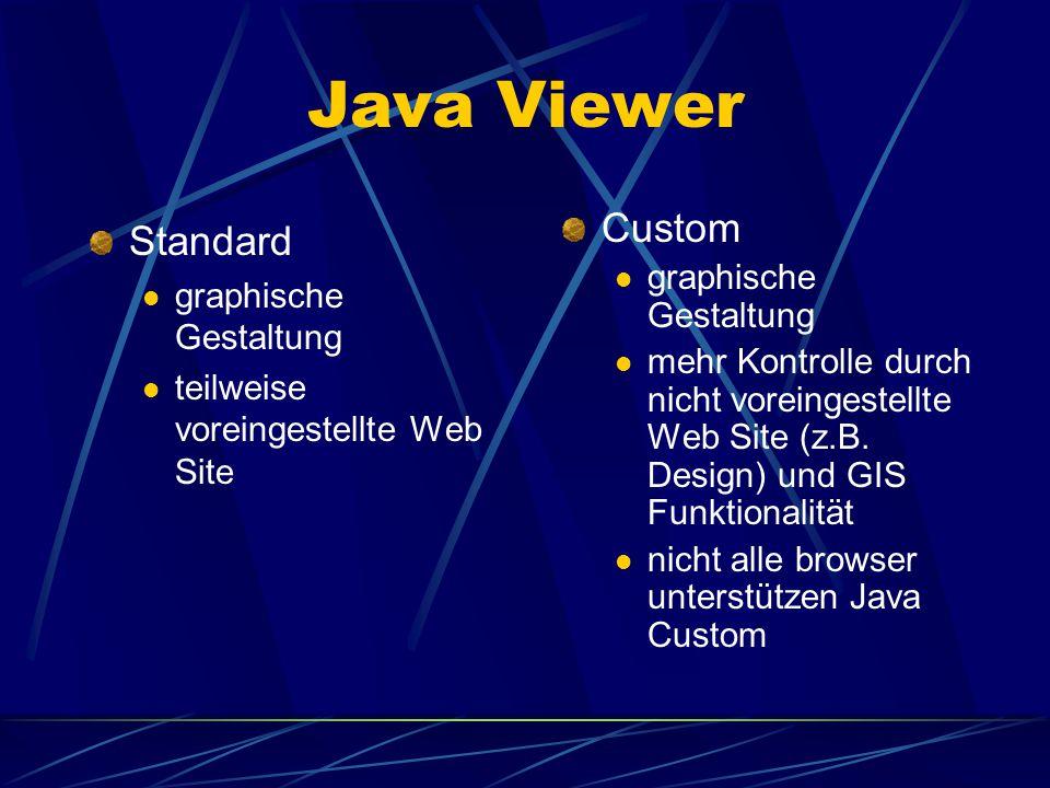 Java Viewer unterstützt Image und Feature MapServices im Unterschied zu HTML besteht die Möglichkeit zu bestimmen, welche der drei Elemente die Web Si