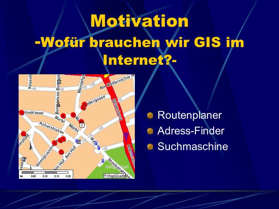 Motivation - Wofür brauchen wir GIS im Internet?- Routenplaner Adress-Finder Suchmaschine