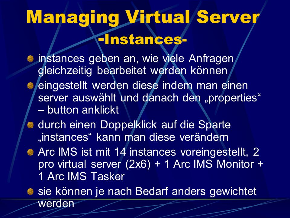 Managing Virtual Server bei Arc IMS sind 6 virtual server voreingestellt, image, feature, metadata, query, geocode und extract diese können sowohl erweitert als auch verringert werden