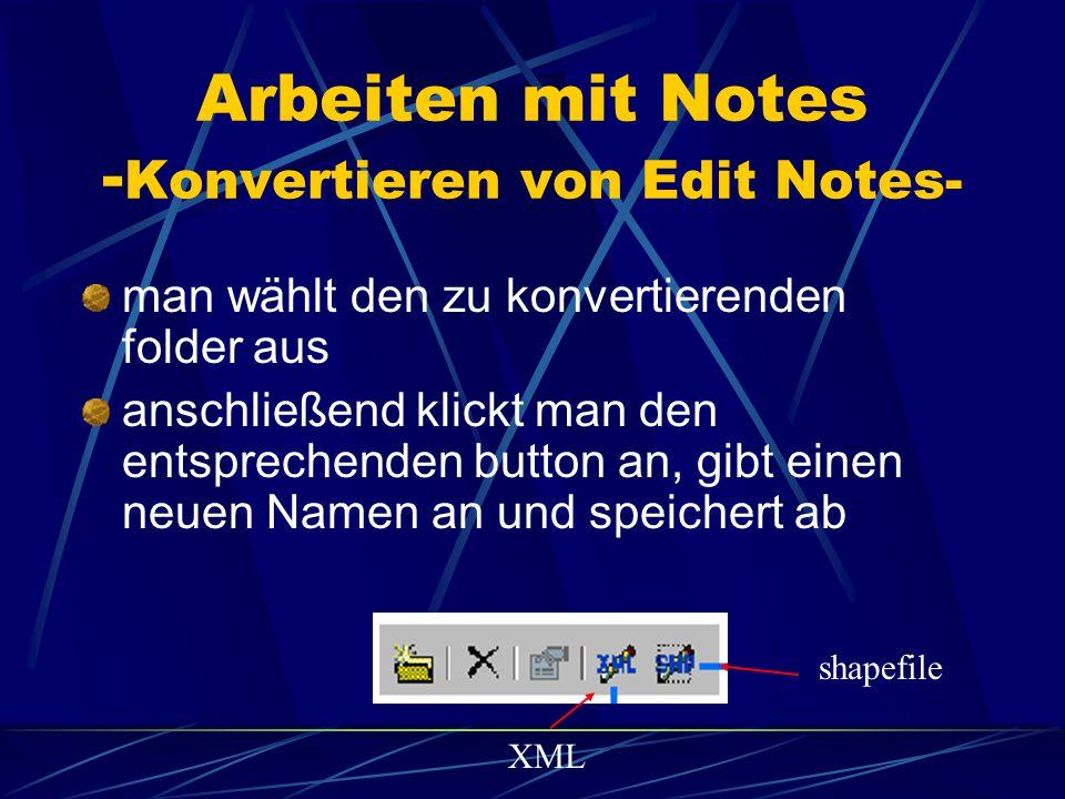 Arbeiten mit Notes - Konvertieren von Edit Notes- edit notes können zu shapefiles und XML – Formaten konvertiert werden