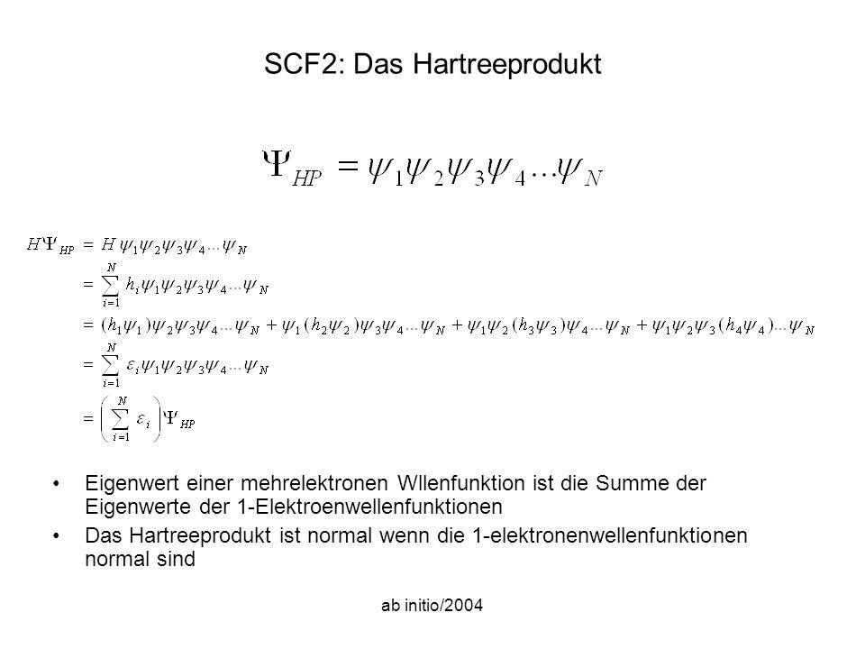 ab initio/2004 SCF2: Das Hartreeprodukt Eigenwert einer mehrelektronen Wllenfunktion ist die Summe der Eigenwerte der 1-Elektroenwellenfunktionen Das Hartreeprodukt ist normal wenn die 1-elektronenwellenfunktionen normal sind