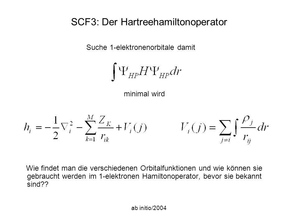 ab initio/2004 SCF3: Der Hartreehamiltonoperator Wie findet man die verschiedenen Orbitalfunktionen und wie können sie gebraucht werden im 1-elektronen Hamiltonoperator, bevor sie bekannt sind .
