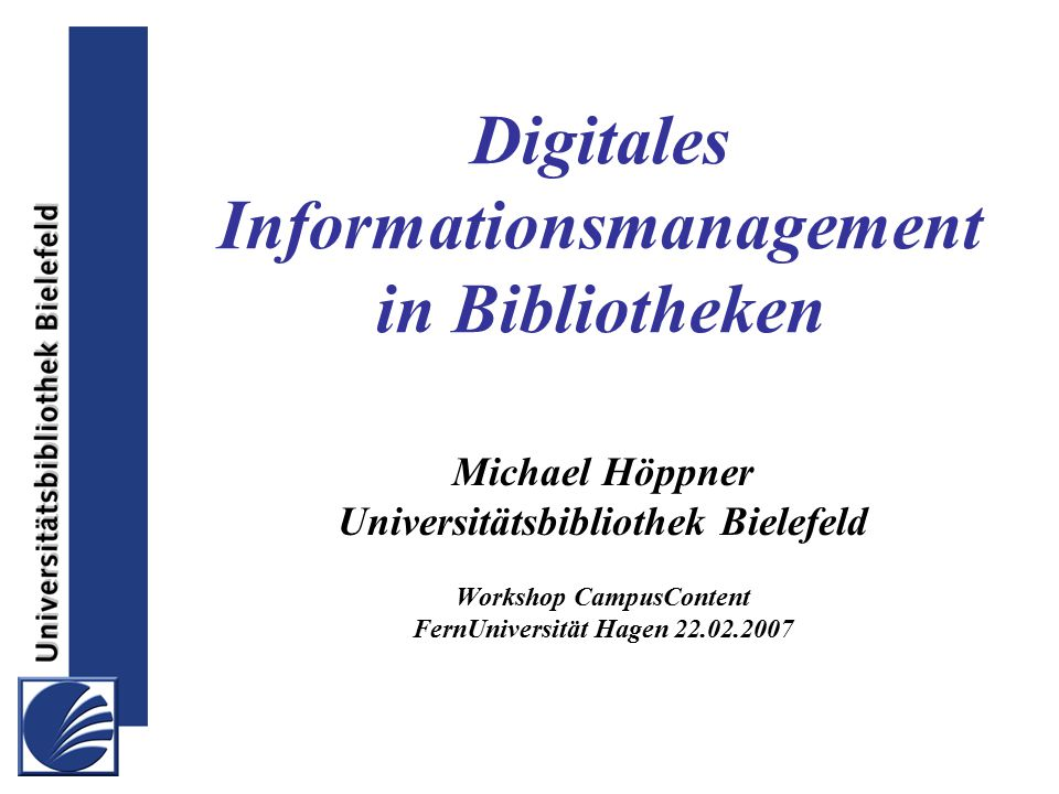 Digitales Informationsmanagement Digitales Informationsmanagement in Bibliotheken Michael Höppner Universitätsbibliothek Bielefeld Workshop CampusCont