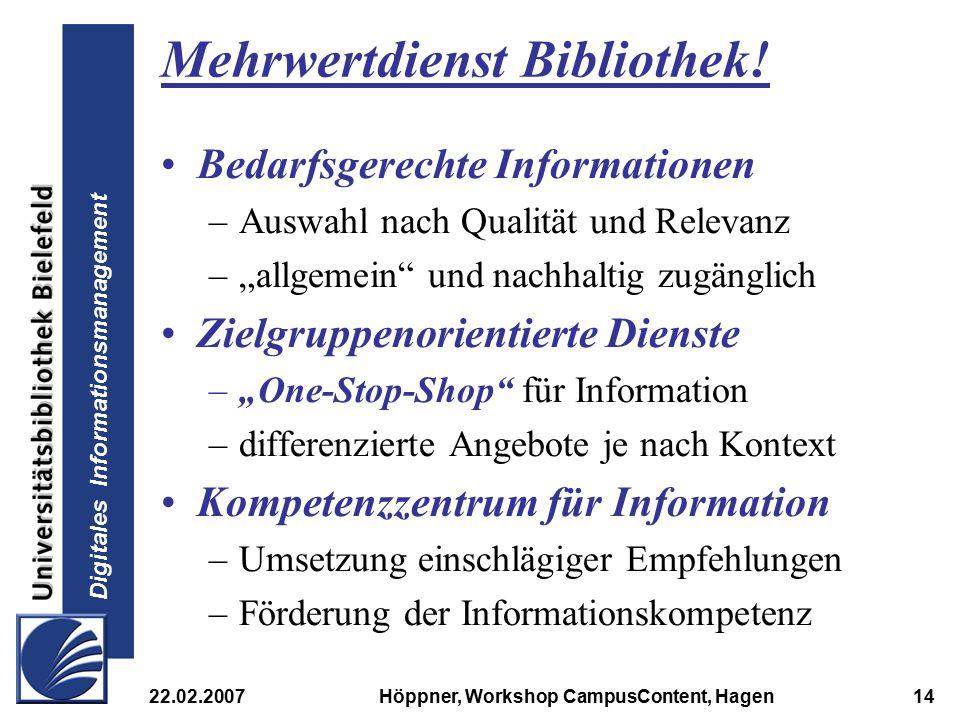 Digitales Informationsmanagement 22.02.2007Höppner, Workshop CampusContent, Hagen14 Mehrwertdienst Bibliothek! Bedarfsgerechte Informationen –Auswahl