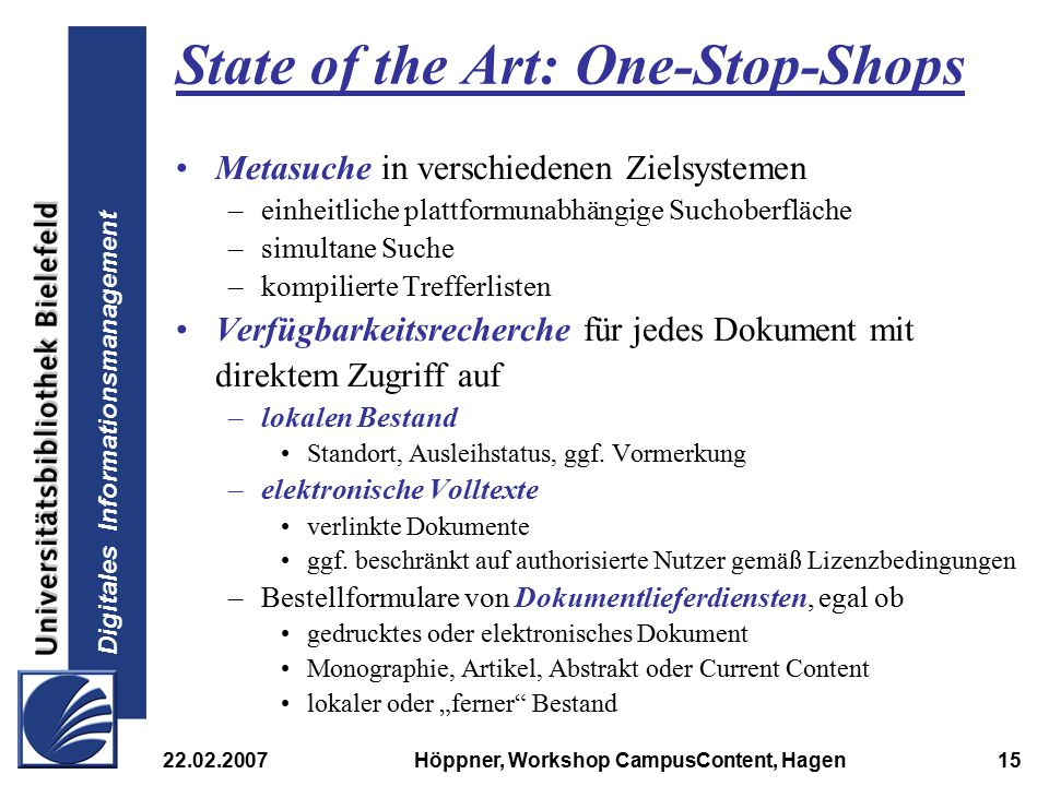 Digitales Informationsmanagement 22.02.2007Höppner, Workshop CampusContent, Hagen15 State of the Art: One-Stop-Shops Metasuche in verschiedenen Zielsy