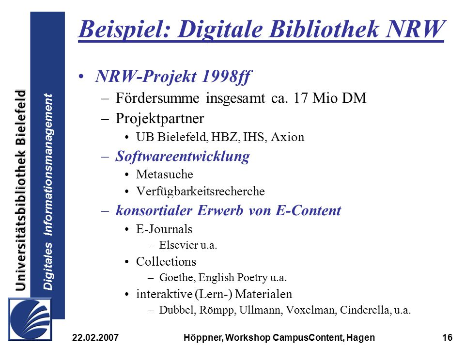 Digitales Informationsmanagement 22.02.2007Höppner, Workshop CampusContent, Hagen16 Beispiel: Digitale Bibliothek NRW NRW-Projekt 1998ff –Fördersumme