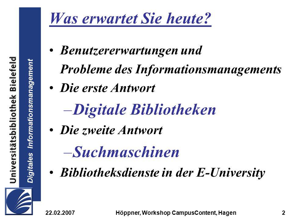 Digitales Informationsmanagement 22.02.2007Höppner, Workshop CampusContent, Hagen2 Was erwartet Sie heute? Benutzererwartungen und Probleme des Inform