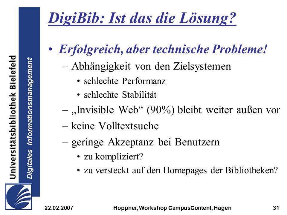 Digitales Informationsmanagement 22.02.2007Höppner, Workshop CampusContent, Hagen31 DigiBib: Ist das die Lösung? Erfolgreich, aber technische Probleme