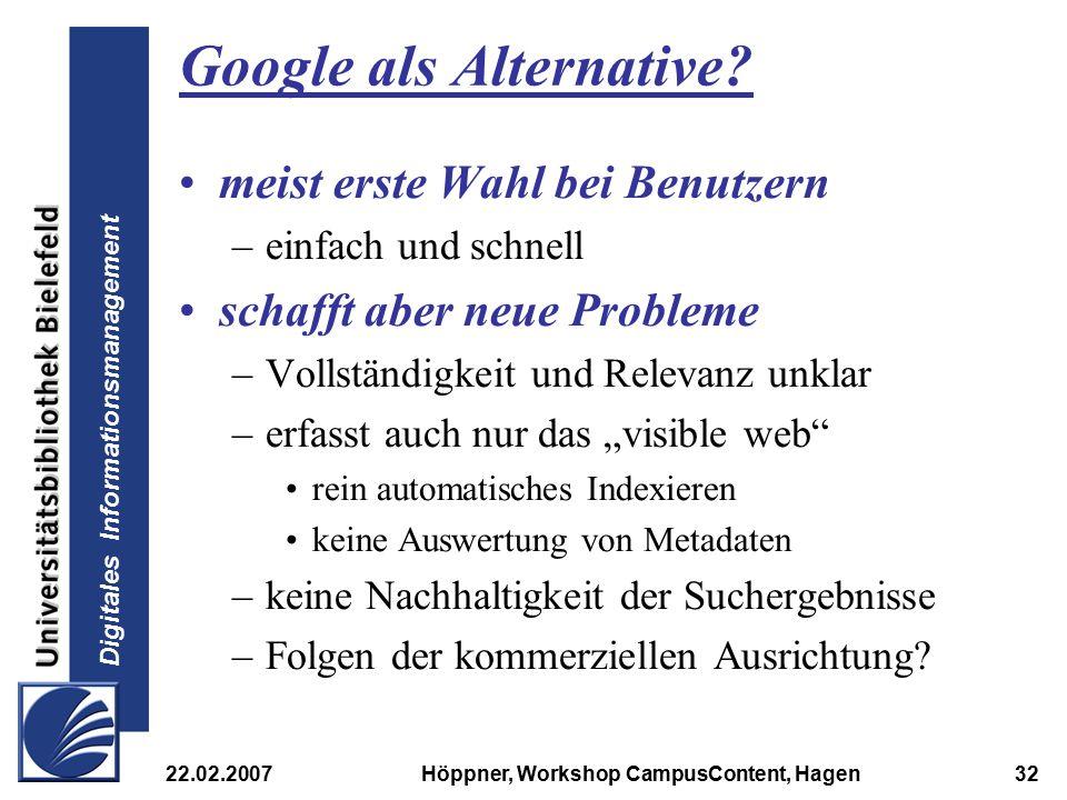 Digitales Informationsmanagement 22.02.2007Höppner, Workshop CampusContent, Hagen32 Google als Alternative? meist erste Wahl bei Benutzern –einfach un