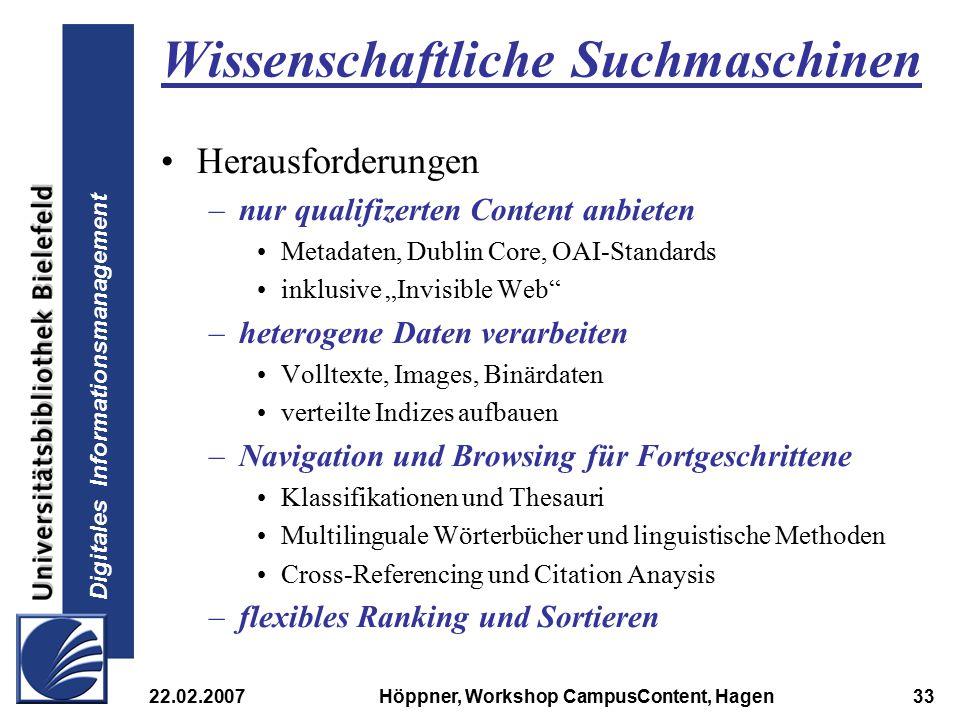 Digitales Informationsmanagement 22.02.2007Höppner, Workshop CampusContent, Hagen33 Wissenschaftliche Suchmaschinen Herausforderungen –nur qualifizert