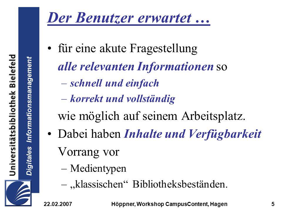 Digitales Informationsmanagement 22.02.2007Höppner, Workshop CampusContent, Hagen5 Der Benutzer erwartet … für eine akute Fragestellung alle relevante