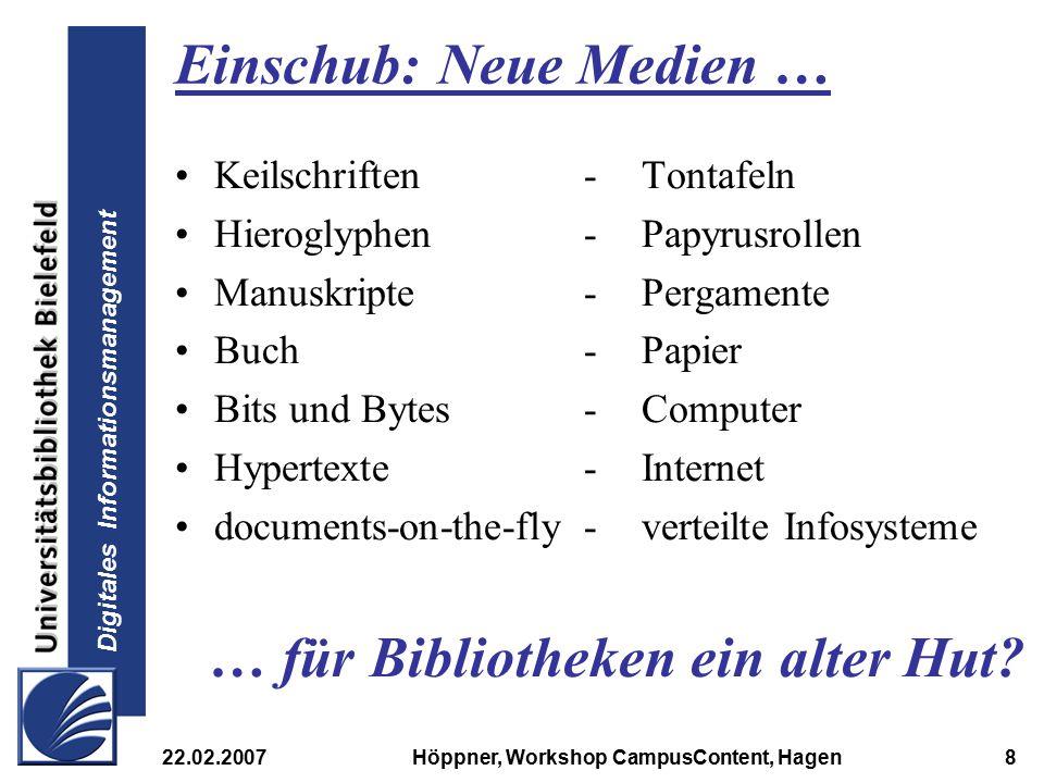 Digitales Informationsmanagement 22.02.2007Höppner, Workshop CampusContent, Hagen8 Einschub: Neue Medien … Keilschriften - Tontafeln Hieroglyphen- Pap