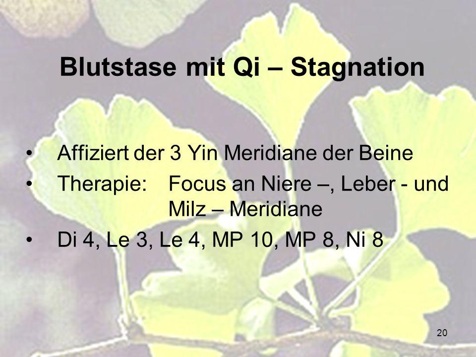 20 Blutstase mit Qi – Stagnation Affiziert der 3 Yin Meridiane der Beine Therapie:Focus an Niere –, Leber - und Milz – Meridiane Di 4, Le 3, Le 4, MP