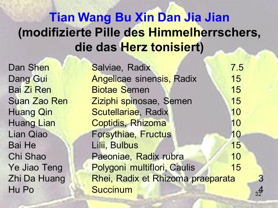 32 Tian Wang Bu Xin Dan Jia Jian (modifizierte Pille des Himmelherrschers, die das Herz tonisiert) Dan ShenSalviae, Radix7.5 Dang GuiAngelicae sinensi