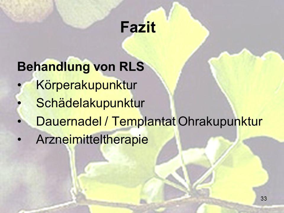 33 Fazit Behandlung von RLS Körperakupunktur Schädelakupunktur Dauernadel / Templantat Ohrakupunktur Arzneimitteltherapie