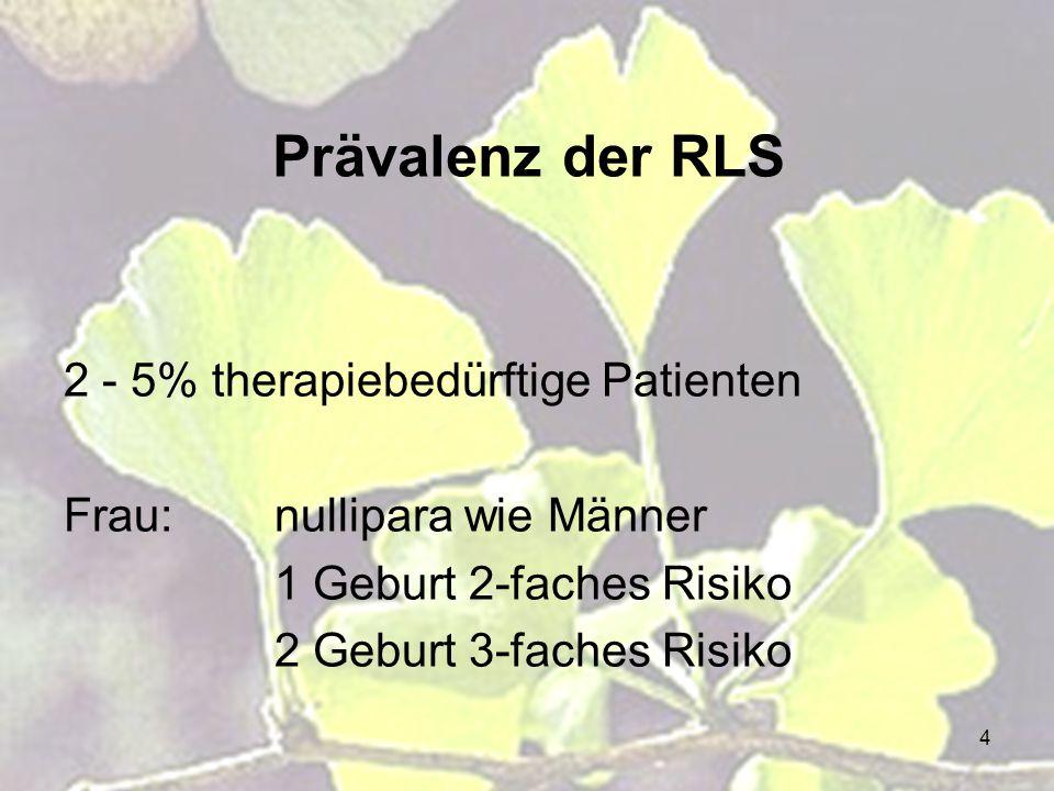 4 Prävalenz der RLS 2 - 5% therapiebedürftige Patienten Frau:nullipara wie Männer 1 Geburt 2-faches Risiko 2 Geburt 3-faches Risiko