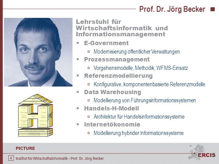 4 PICTURE Institut für Wirtschaftsinformatik – Prof. Dr. Jörg Becker Prof. Dr. Jörg Becker Lehrstuhl für Wirtschaftsinformatik und Informationsmanagem
