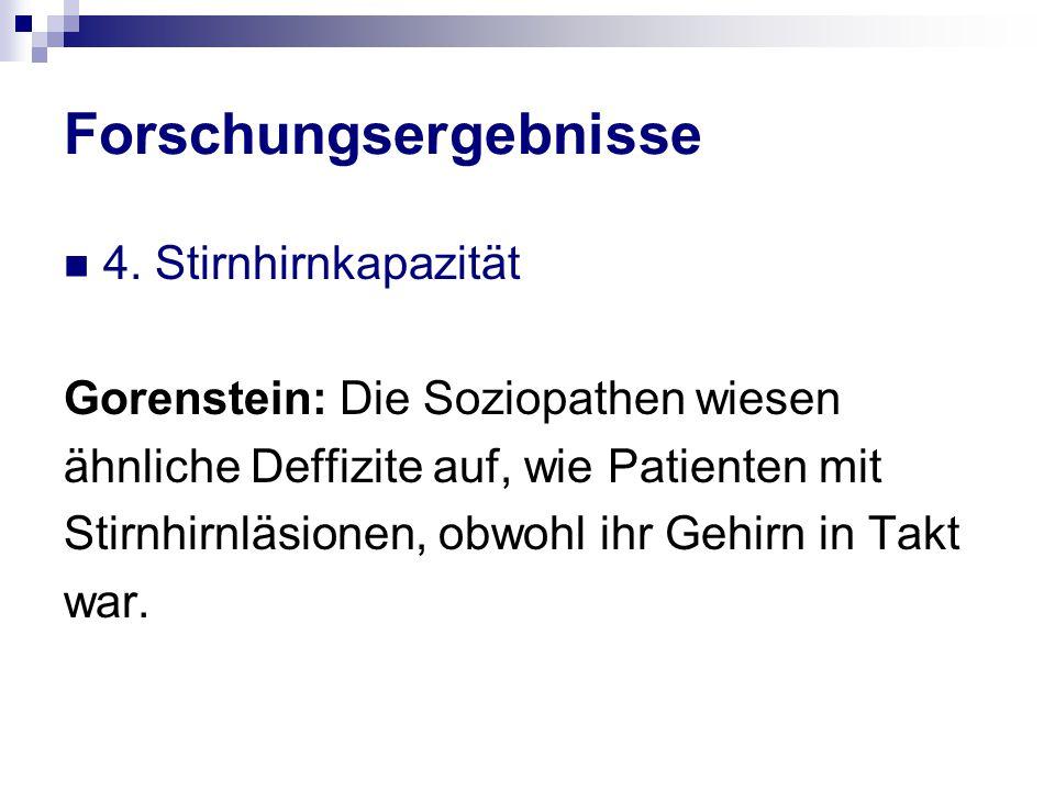 Forschungsergebnisse 4. Stirnhirnkapazität Gorenstein: Die Soziopathen wiesen ähnliche Deffizite auf, wie Patienten mit Stirnhirnläsionen, obwohl ihr