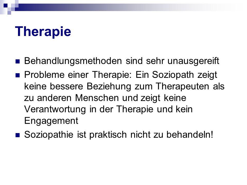 Therapie Behandlungsmethoden sind sehr unausgereift Probleme einer Therapie: Ein Soziopath zeigt keine bessere Beziehung zum Therapeuten als zu andere
