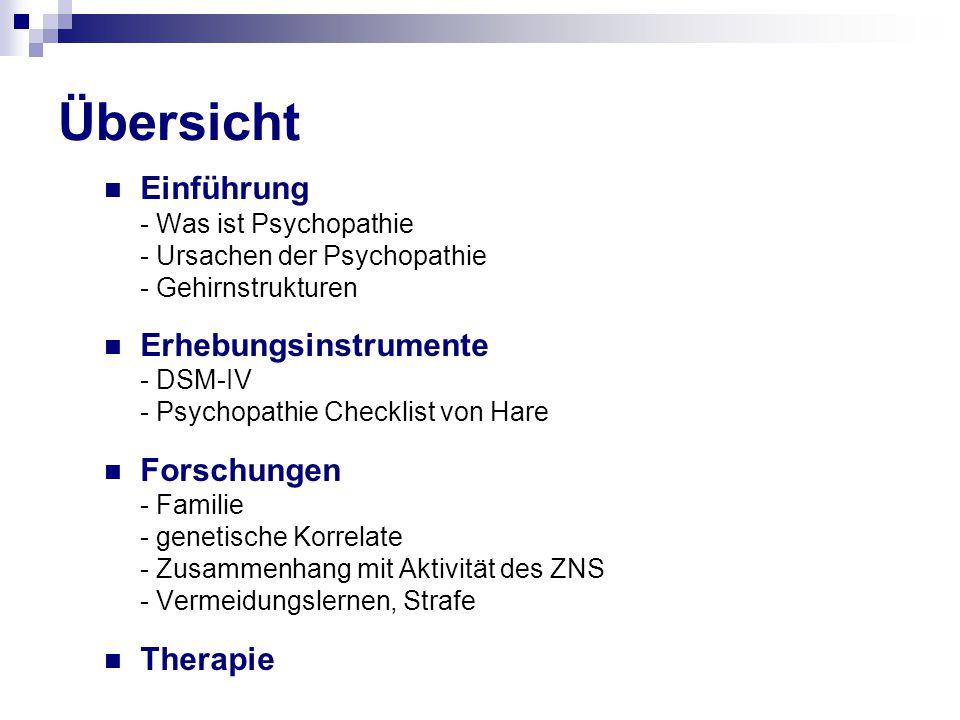 Übersicht Einführung - Was ist Psychopathie - Ursachen der Psychopathie - Gehirnstrukturen Erhebungsinstrumente - DSM-IV - Psychopathie Checklist von