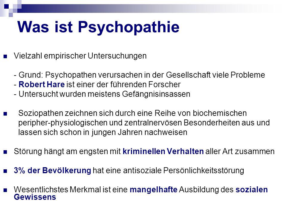 Was ist Psychopathie Vielzahl empirischer Untersuchungen - Grund: Psychopathen verursachen in der Gesellschaft viele Probleme - Robert Hare ist einer