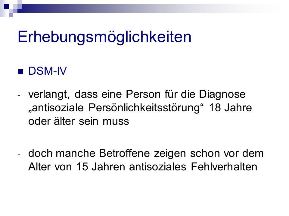 """Erhebungsmöglichkeiten DSM-IV - verlangt, dass eine Person für die Diagnose """"antisoziale Persönlichkeitsstörung"""" 18 Jahre oder älter sein muss - doch"""
