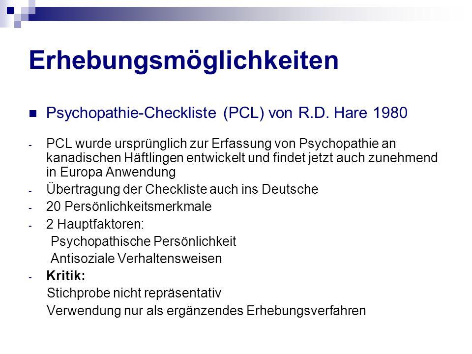 Erhebungsmöglichkeiten Psychopathie-Checkliste (PCL) von R.D. Hare 1980 - PCL wurde ursprünglich zur Erfassung von Psychopathie an kanadischen Häftlin