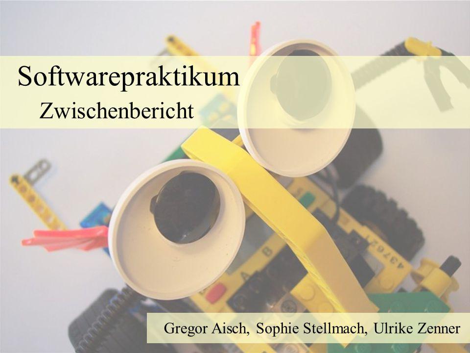 Softwarepraktikum Zwischenbericht Gregor Aisch, Sophie Stellmach, Ulrike Zenner