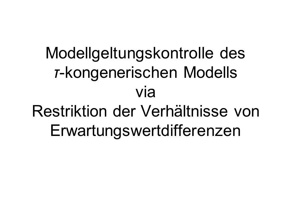 Modellgeltungskontrolle des τ-kongenerischen Modells via Restriktion der Verhältnisse von Erwartungswertdifferenzen