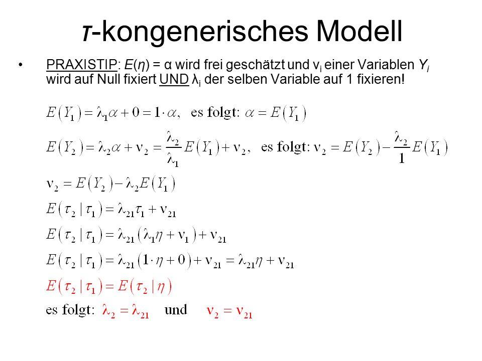 τ-kongenerisches Modell PRAXISTIP: E(η) = α wird frei geschätzt und ν i einer Variablen Y i wird auf Null fixiert UND λ i der selben Variable auf 1 fixieren!