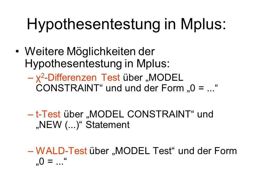 """Hypothesentestung in Mplus: Weitere Möglichkeiten der Hypothesentestung in Mplus: –χ 2 -Differenzen Test über """"MODEL CONSTRAINT und und der Form """"0 =... –t-Test über """"MODEL CONSTRAINT und """"NEW (...) Statement –WALD-Test über """"MODEL Test und der Form """"0 =..."""