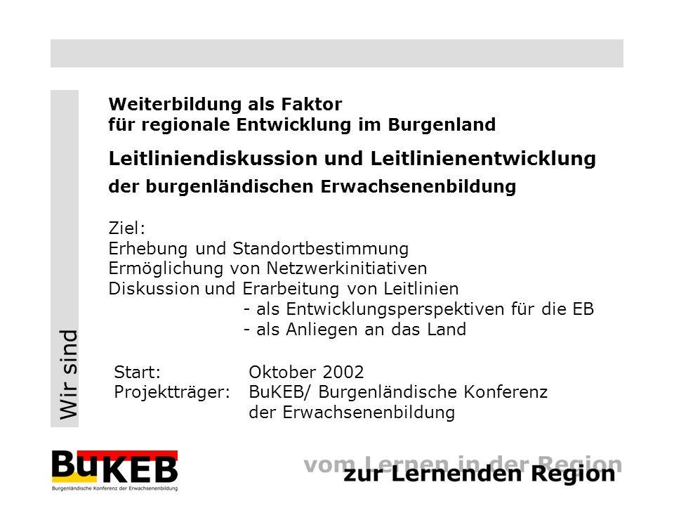 Wir sind Weiterbildung als Faktor für regionale Entwicklung im Burgenland Leitliniendiskussion und Leitlinienentwicklung der burgenländischen Erwachse
