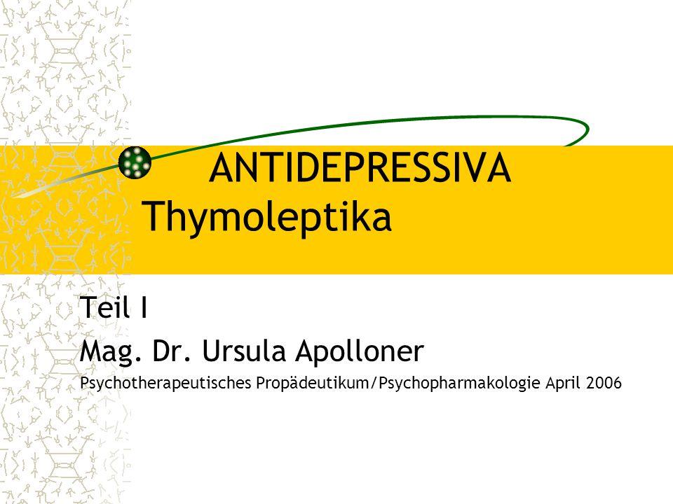 ANTIDEPRESSIVA Thymoleptika Teil I Mag. Dr. Ursula Apolloner Psychotherapeutisches Propädeutikum/Psychopharmakologie April 2006