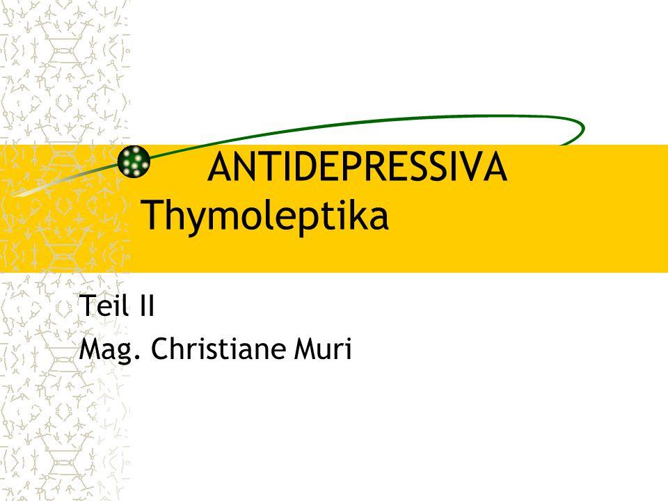 ANTIDEPRESSIVA Thymoleptika Teil II Mag. Christiane Muri