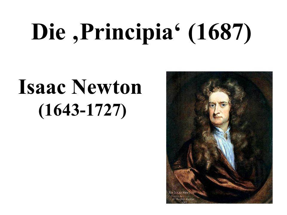 Isaac Newton (1643-1727) Die 'Principia' (1687)