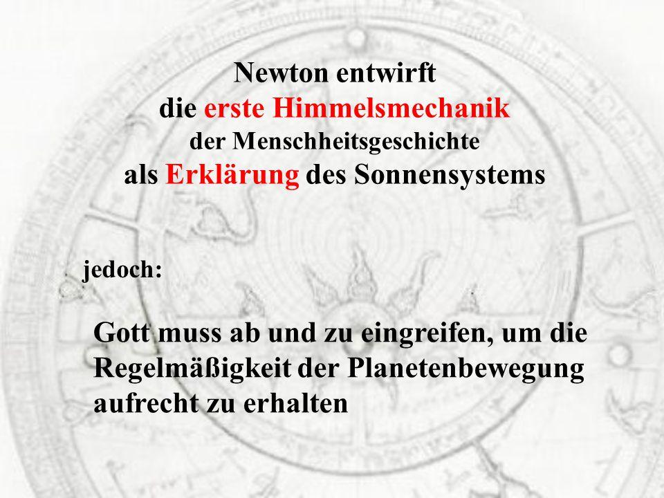 Gott muss ab und zu eingreifen, um die Regelmäßigkeit der Planetenbewegung aufrecht zu erhalten jedoch: Newton entwirft die erste Himmelsmechanik der