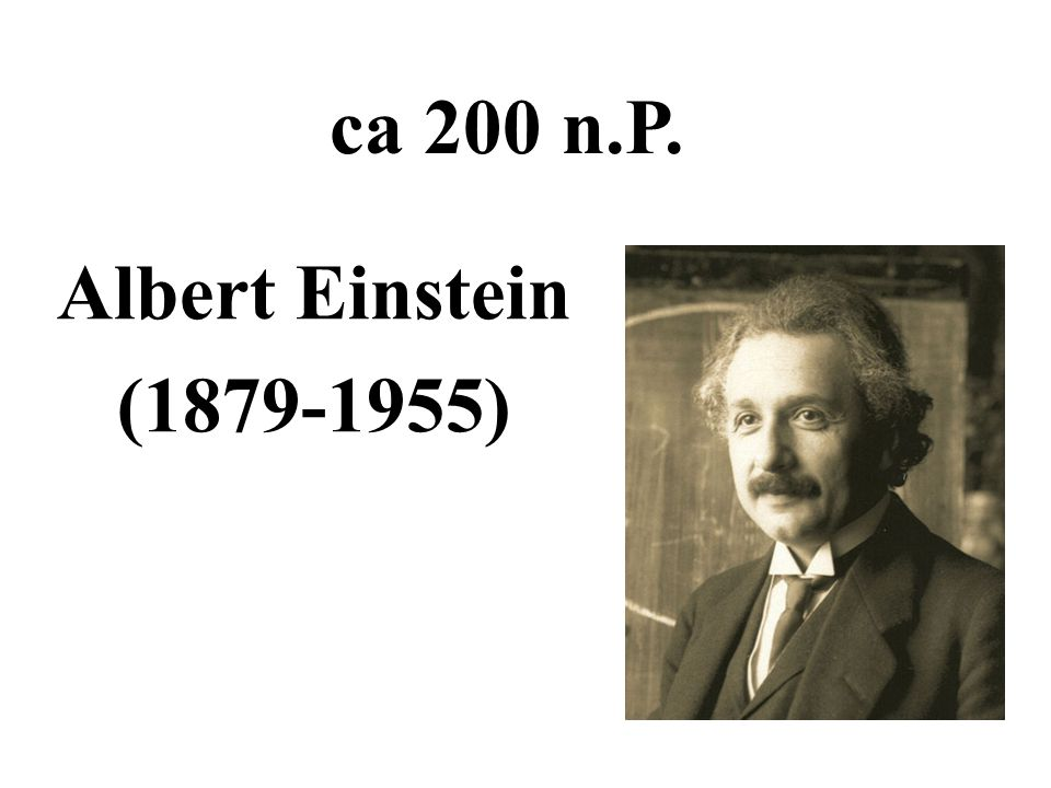 Albert Einstein (1879-1955) ca 200 n.P.