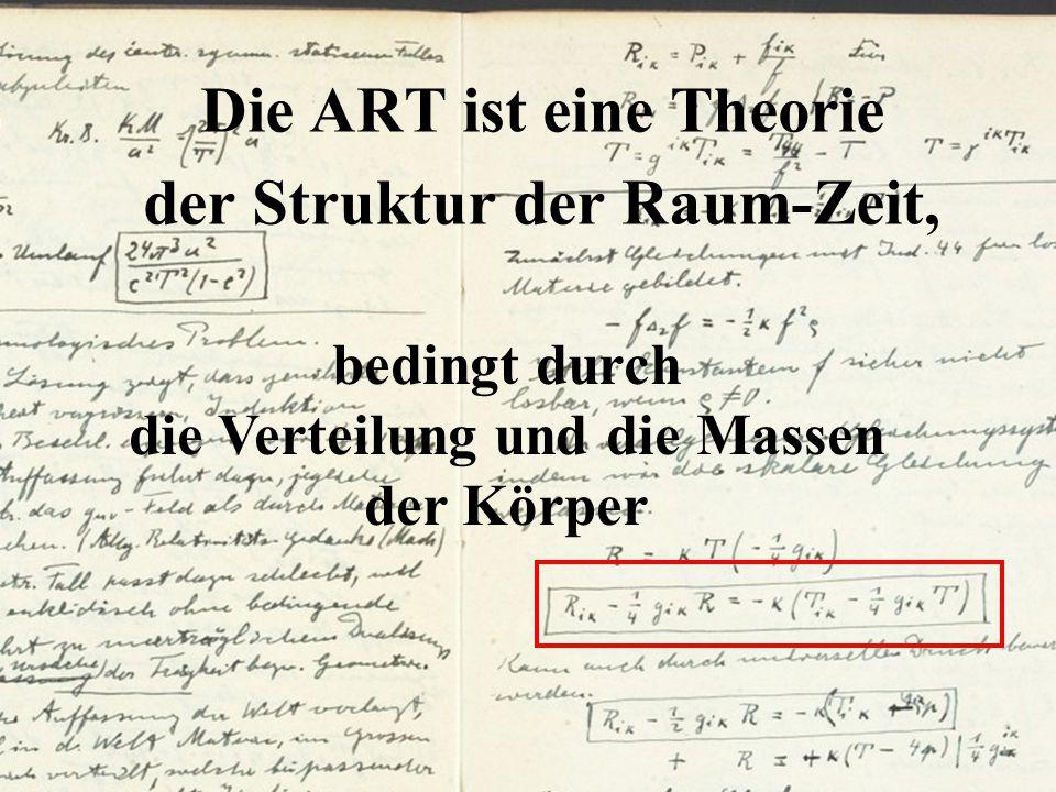 bedingt durch die Verteilung und die Massen der Körper Die ART ist eine Theorie der Struktur der Raum-Zeit,
